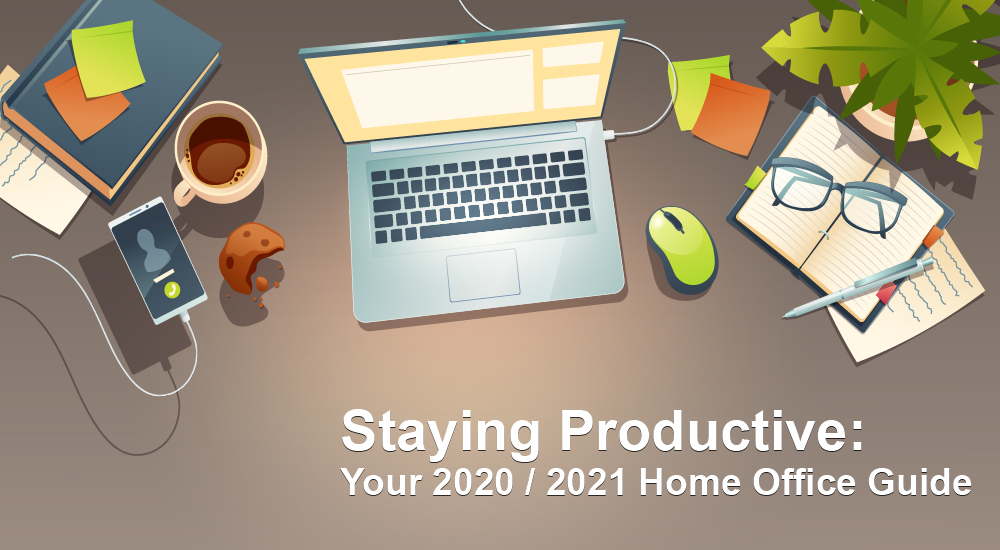 Staying Productive Your 2020 2021 Home Office Guide